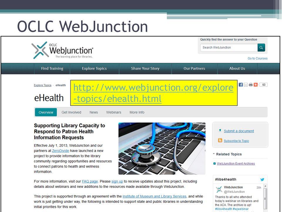 OCLC WebJunction http://www.webjunction.org/explore -topics/ehealth.html