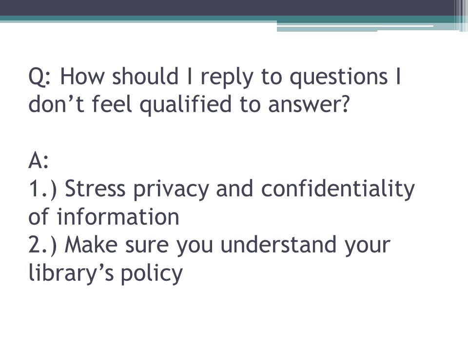 Q: How should I reply to questions I dont feel qualified to answer.