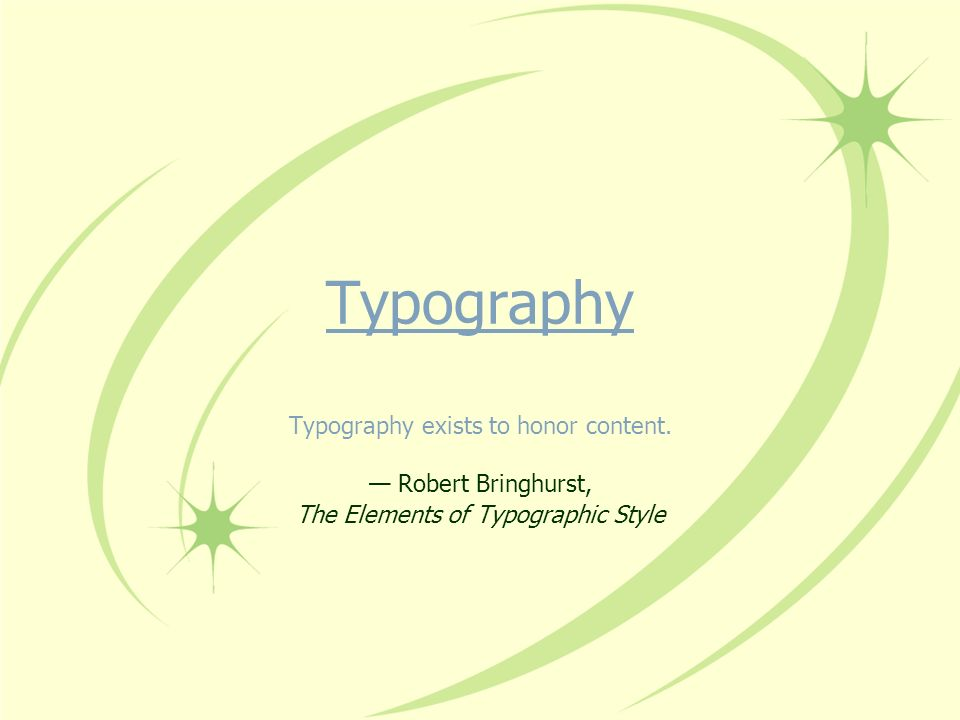 Typography Typography exists to honor content. Robert Bringhurst, The Elements of Typographic Style