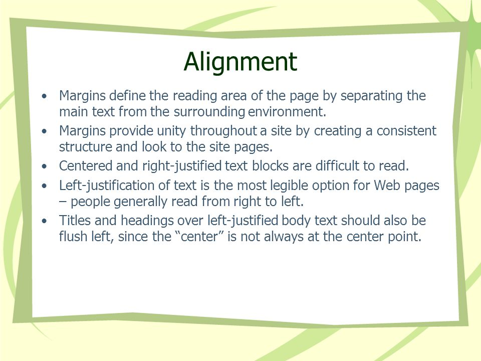 Alignment Margins define the reading area of the page by separating the main text from the surrounding environment. Margins provide unity throughout a