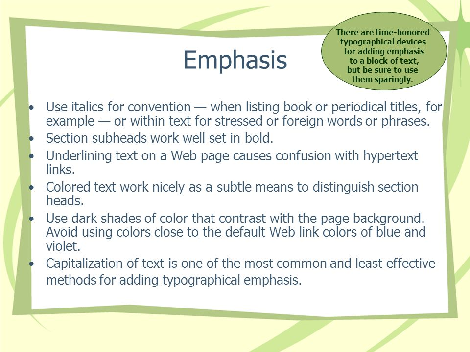 Emphasis Use italics for convention when listing book or periodical titles, for example or within text for stressed or foreign words or phrases. Secti