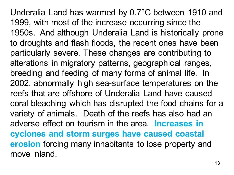 Underalia Land has warmed by 0.7°C between 1910 and 1999, with most of the increase occurring since the 1950s.