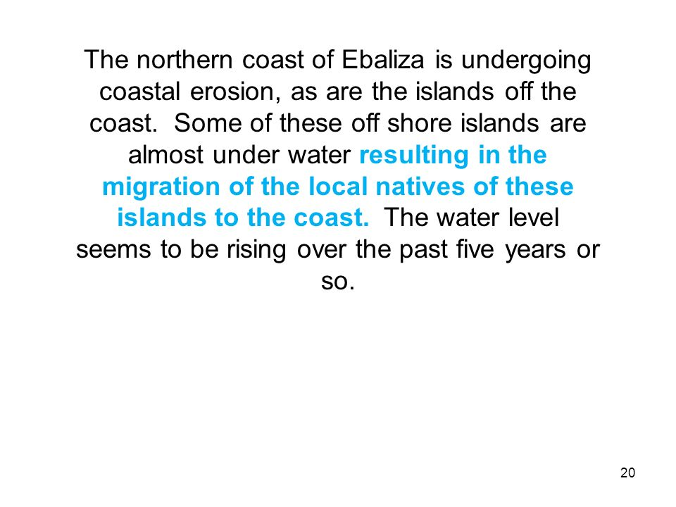The northern coast of Ebaliza is undergoing coastal erosion, as are the islands off the coast.