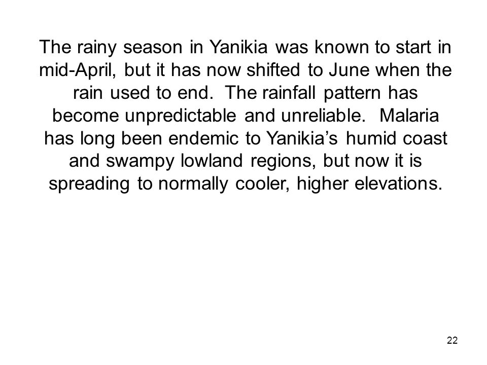 The rainy season in Yanikia was known to start in mid-April, but it has now shifted to June when the rain used to end.