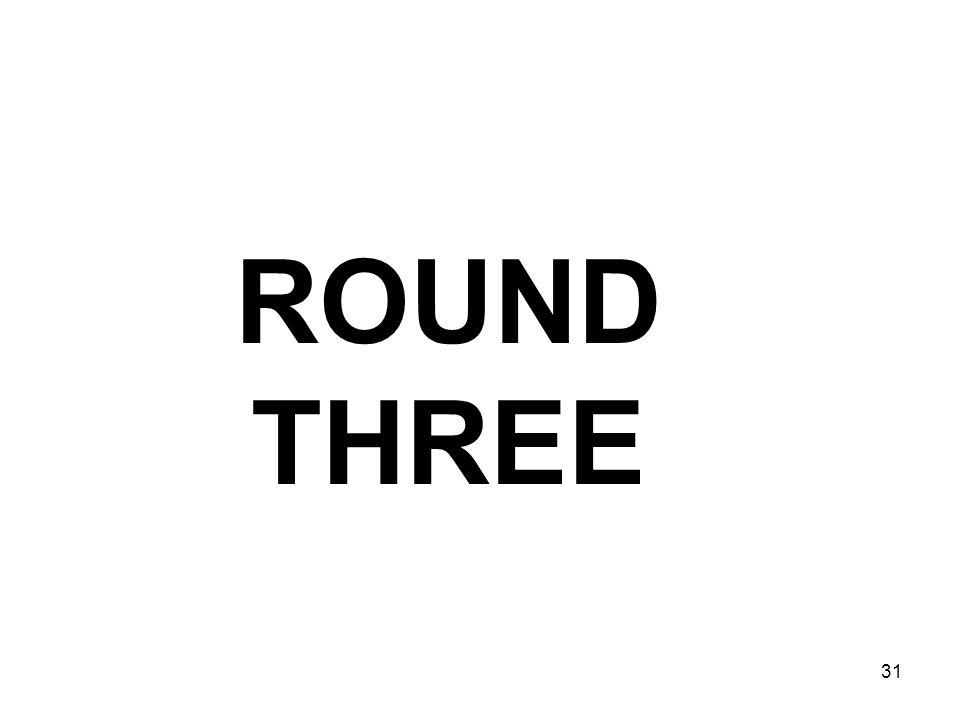 ROUND THREE 31