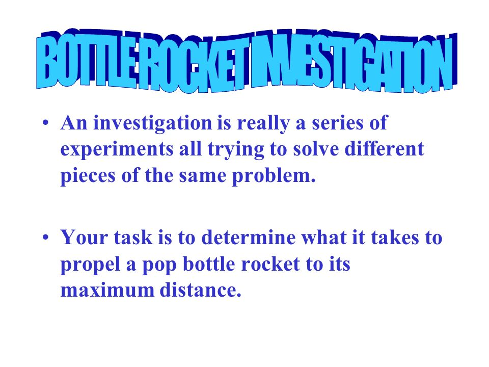 An investigation is really a series of experiments all trying to solve different pieces of the same problem. Your task is to determine what it takes t