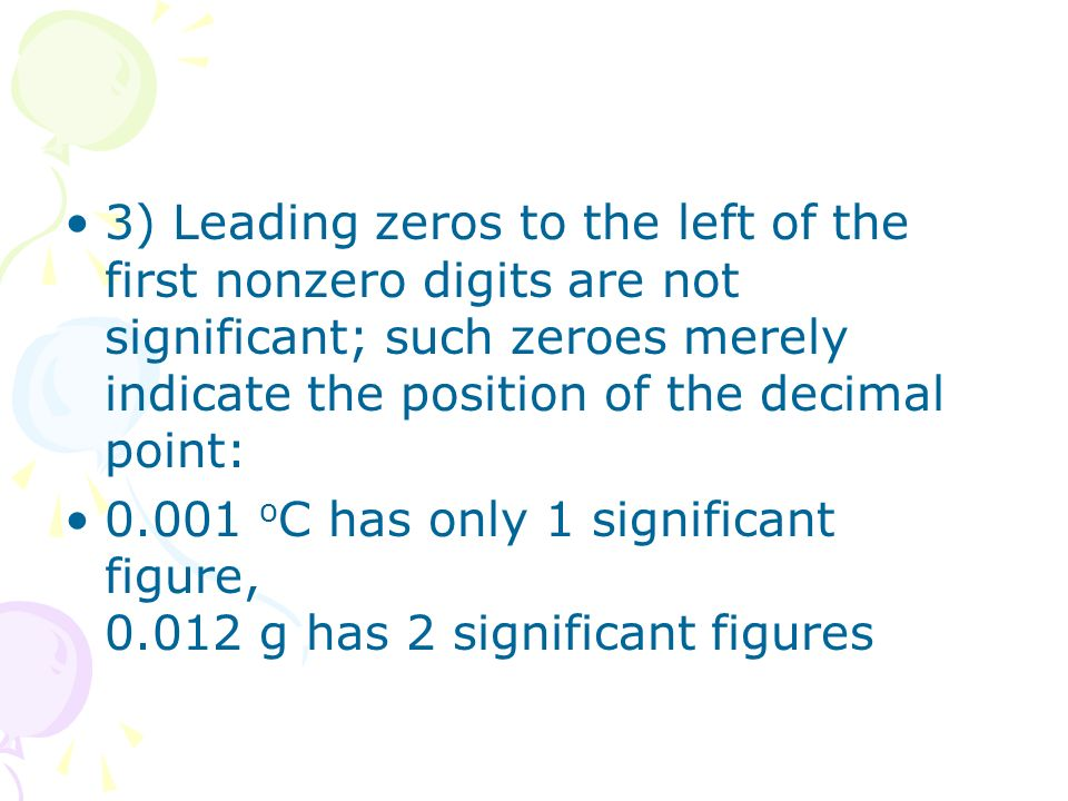 3) Leading zeros to the left of the first nonzero digits are not significant; such zeroes merely indicate the position of the decimal point: 0.001 o C