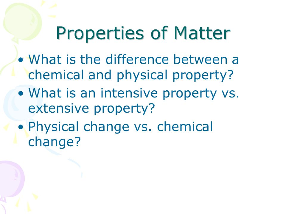 Properties of Matter What is the difference between a chemical and physical property? What is an intensive property vs. extensive property? Physical c
