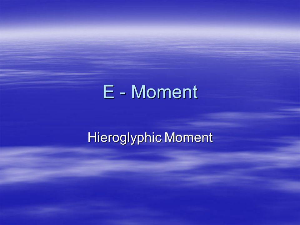 E - Moment Hieroglyphic Moment