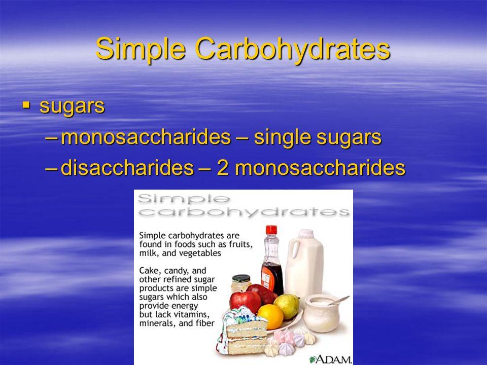 Simple Carbohydrates sugars sugars –monosaccharides – single sugars –disaccharides – 2 monosaccharides