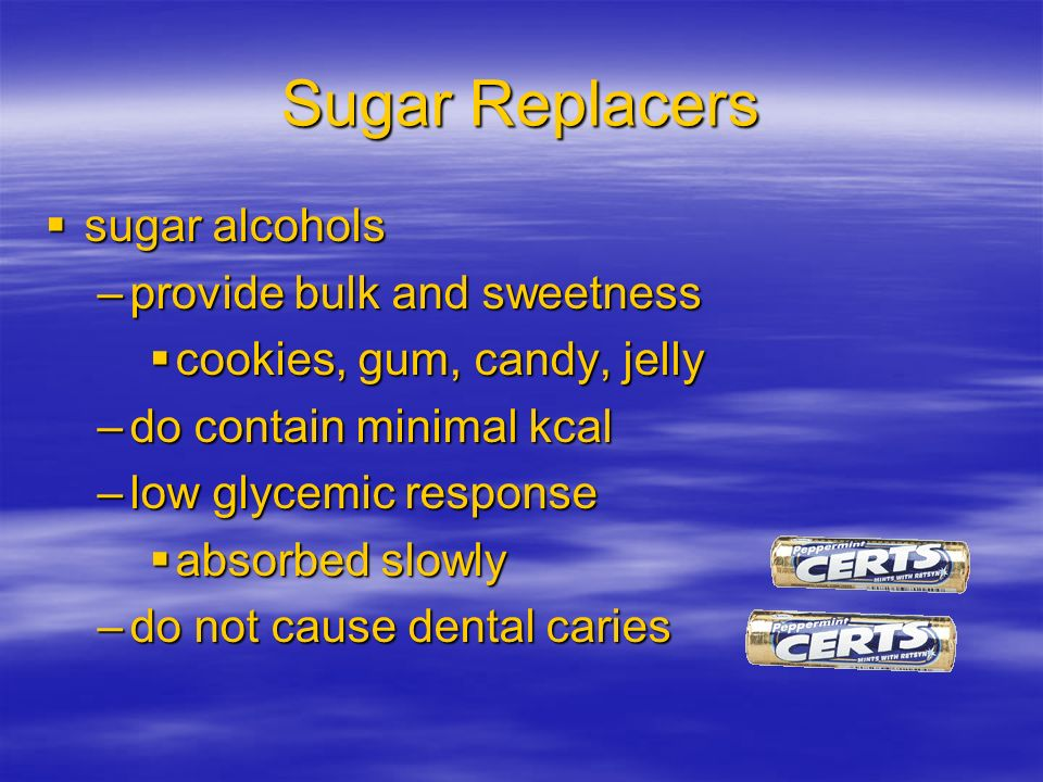 Sugar Replacers sugar alcohols sugar alcohols –provide bulk and sweetness cookies, gum, candy, jelly cookies, gum, candy, jelly –do contain minimal kc