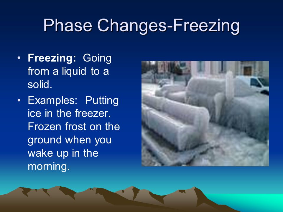 Phase Changes-Freezing Freezing: Going from a liquid to a solid.