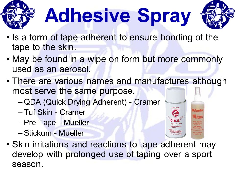 Adhesive Spray Is a form of tape adherent to ensure bonding of the tape to the skin. May be found in a wipe on form but more commonly used as an aeros