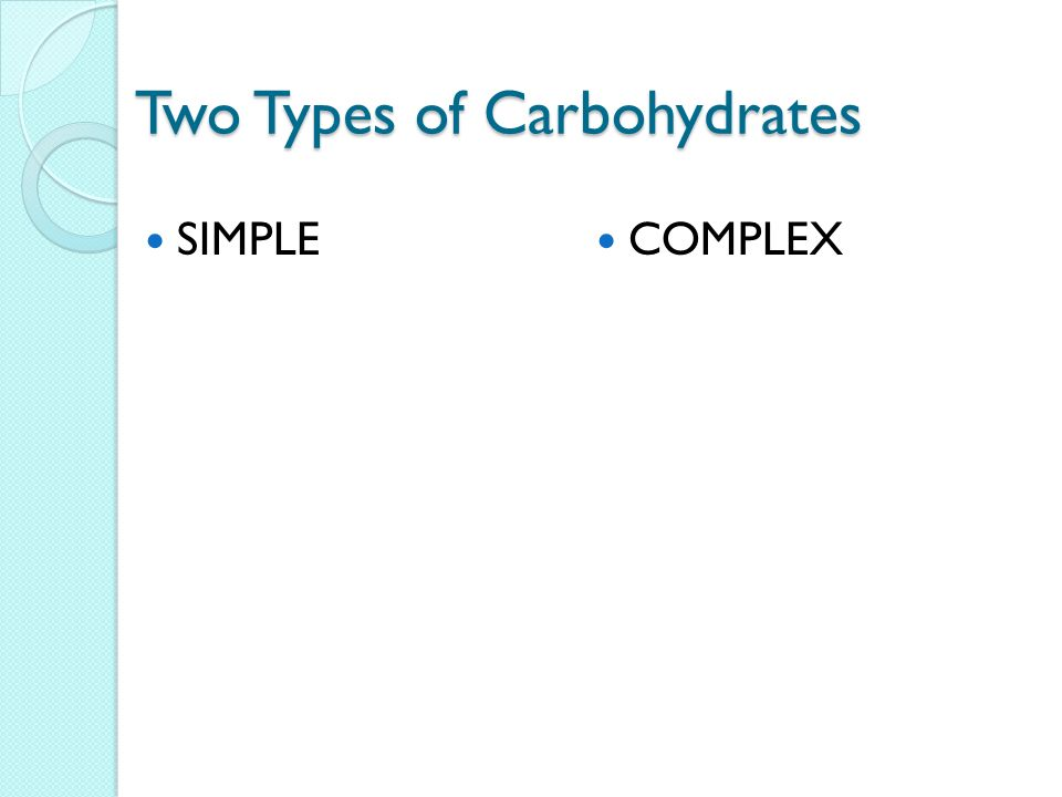 Simple Carbohydrates Simple carbohydrates are quick energy sources.