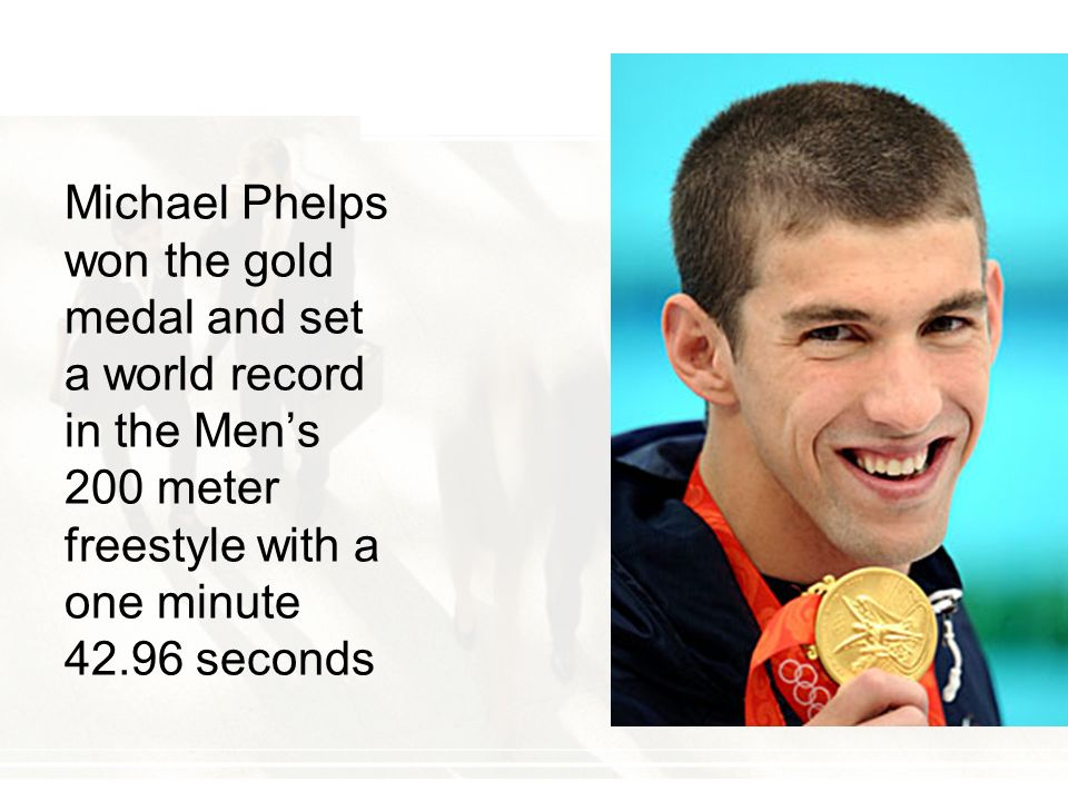 Michael Phelps won the gold medal and set a world record in the Mens 200 meter freestyle with a one minute 42.96 seconds