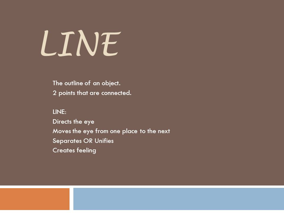 LINE The outline of an object. 2 points that are connected.