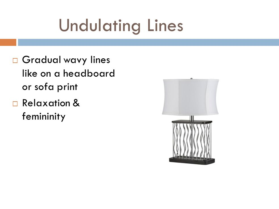 Undulating Lines Gradual wavy lines like on a headboard or sofa print Relaxation & femininity