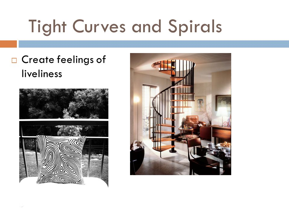 Tight Curves and Spirals Create feelings of liveliness