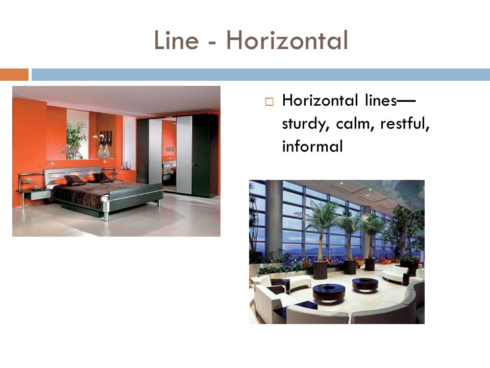 Line - Horizontal Horizontal lines sturdy, calm, restful, informal
