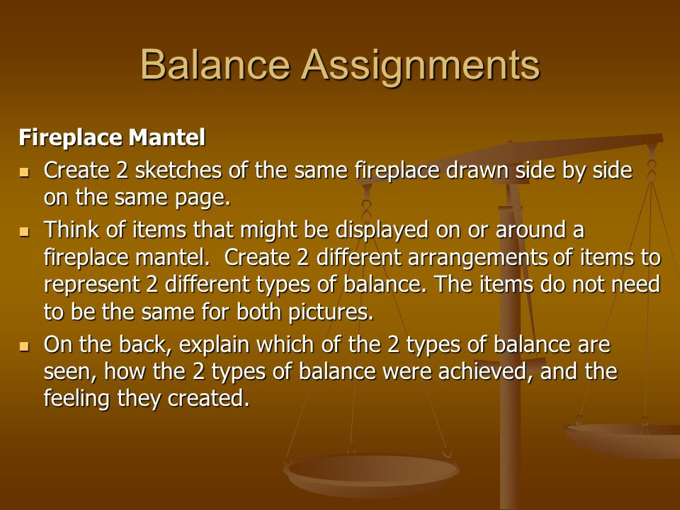 Balance Assignments Fireplace Mantel Create 2 sketches of the same fireplace drawn side by side on the same page. Create 2 sketches of the same firepl