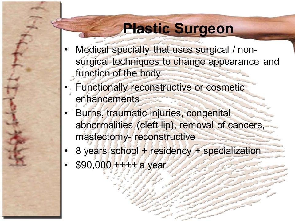 Plastic Surgeon Medical specialty that uses surgical / non- surgical techniques to change appearance and function of the body Functionally reconstruct
