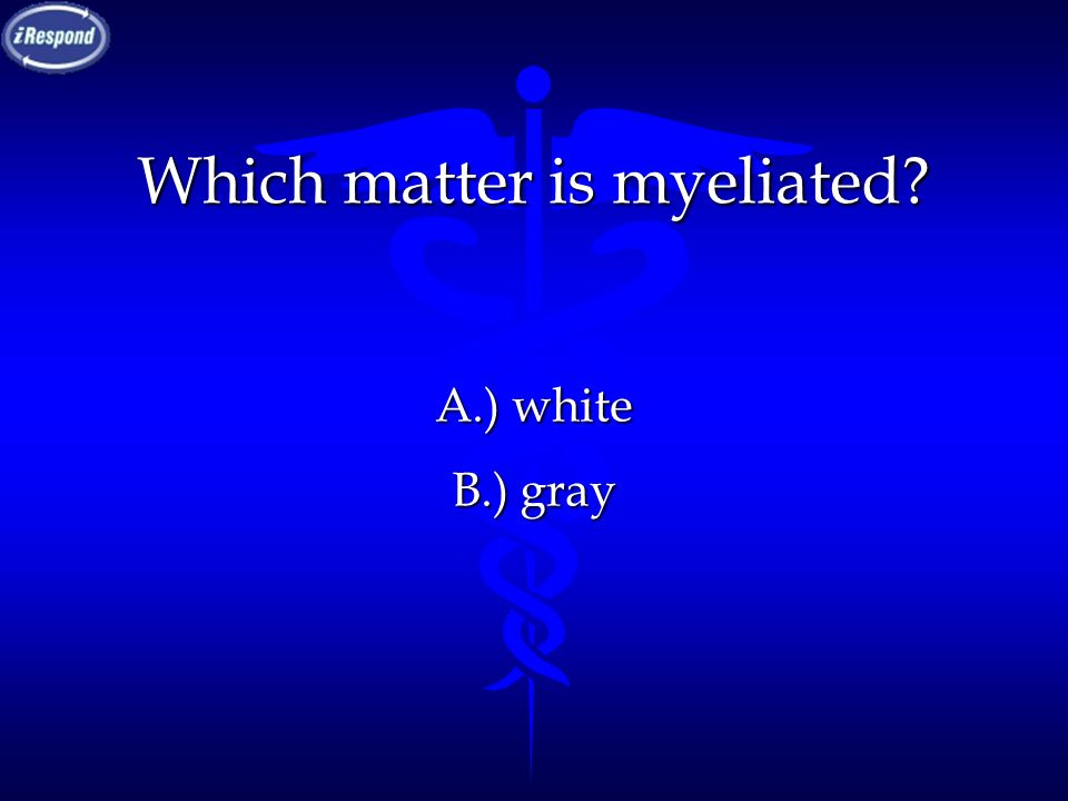 Which matter is myeliated? A.) white B.) gray