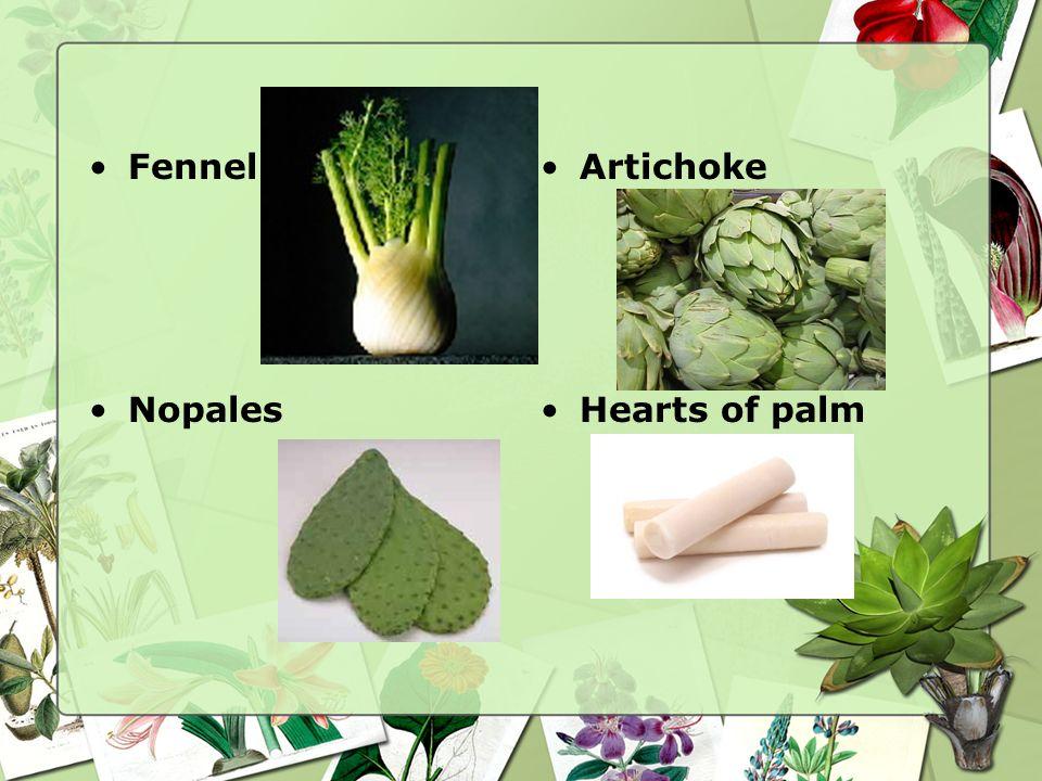 Stalks Artichokes Asparagus Celery Fennel Hearts of palm Bamboo shoots Nopales