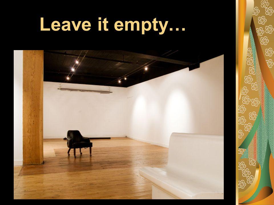 Leave it empty…