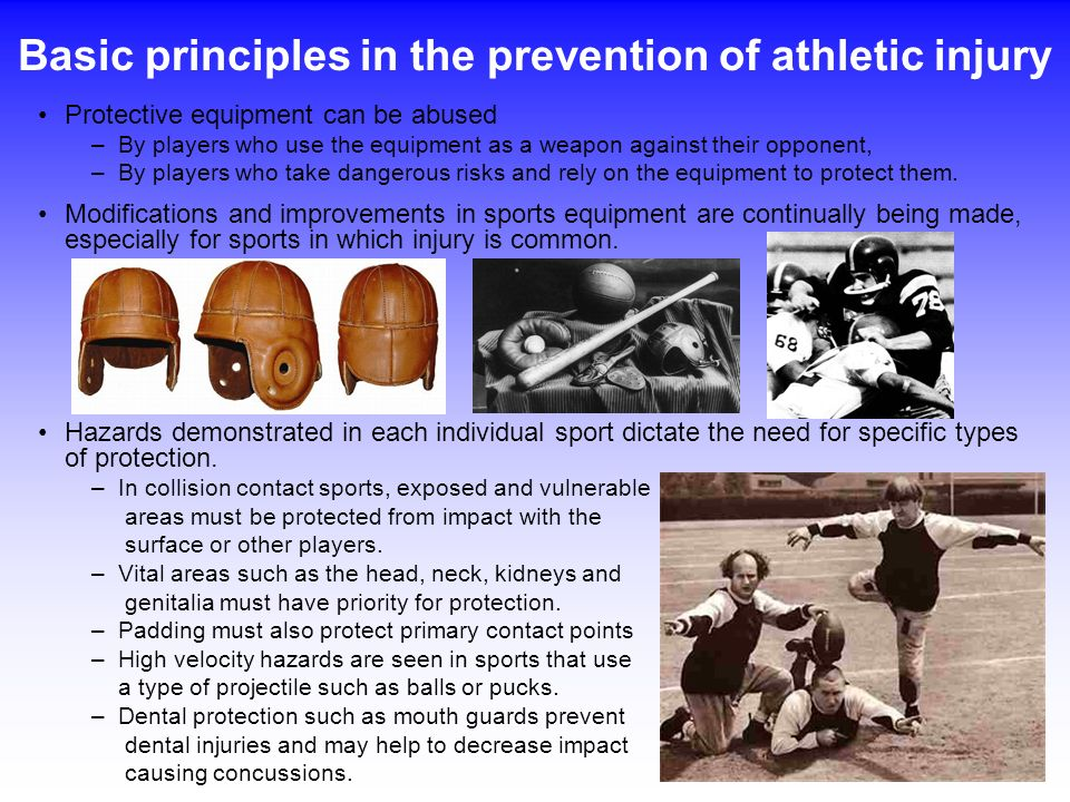 Basic principles in the prevention of athletic injury Protective equipment can be abused –By players who use the equipment as a weapon against their o