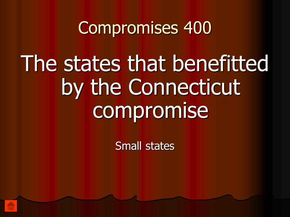 Compromises 400 The states that benefitted by the Connecticut compromise Small states