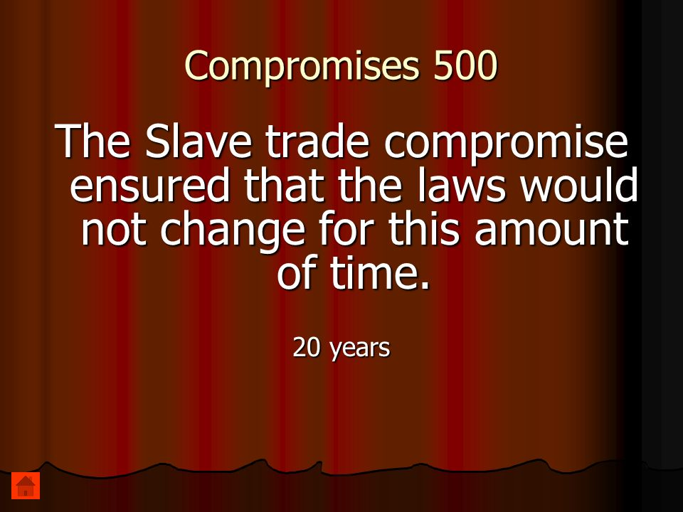 Compromises 500 The Slave trade compromise ensured that the laws would not change for this amount of time. 20 years