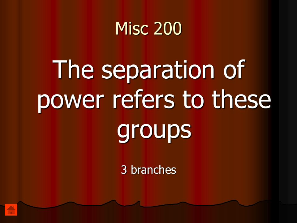 Misc 200 The separation of power refers to these groups 3 branches