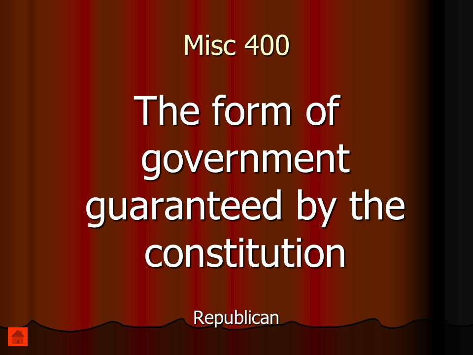 Misc 400 The form of government guaranteed by the constitution Republican