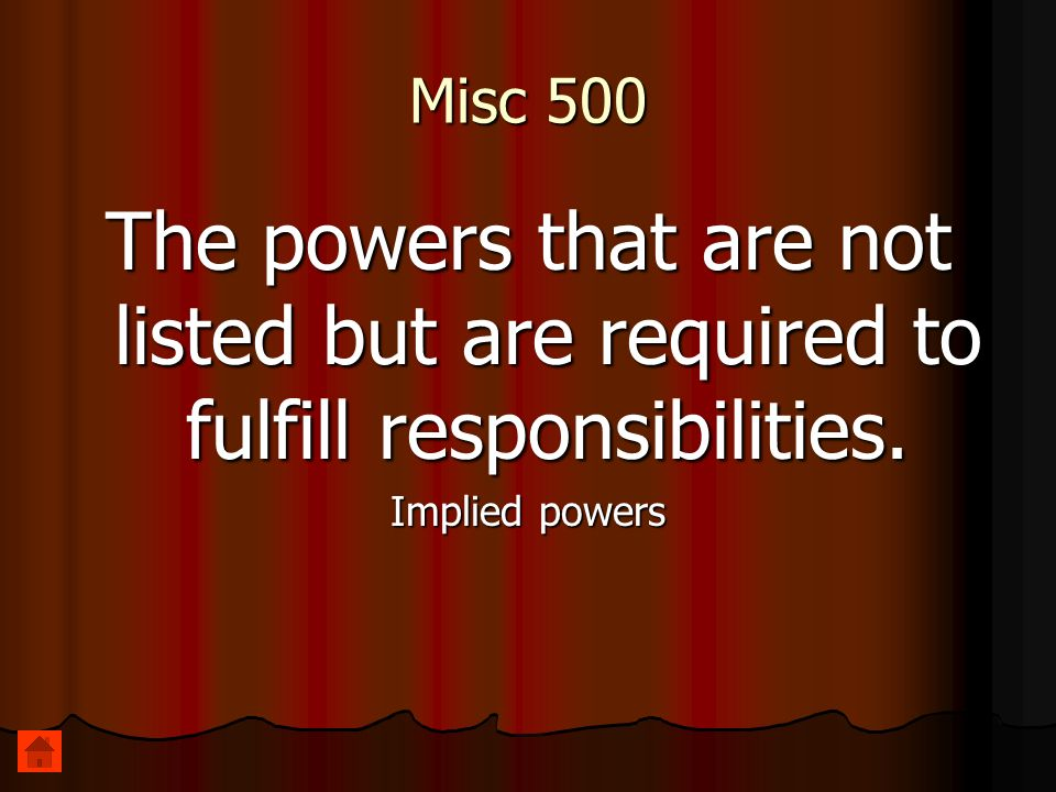 Misc 500 The powers that are not listed but are required to fulfill responsibilities.