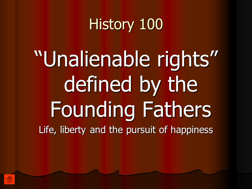 History 100 Unalienable rights defined by the Founding Fathers Life, liberty and the pursuit of happiness