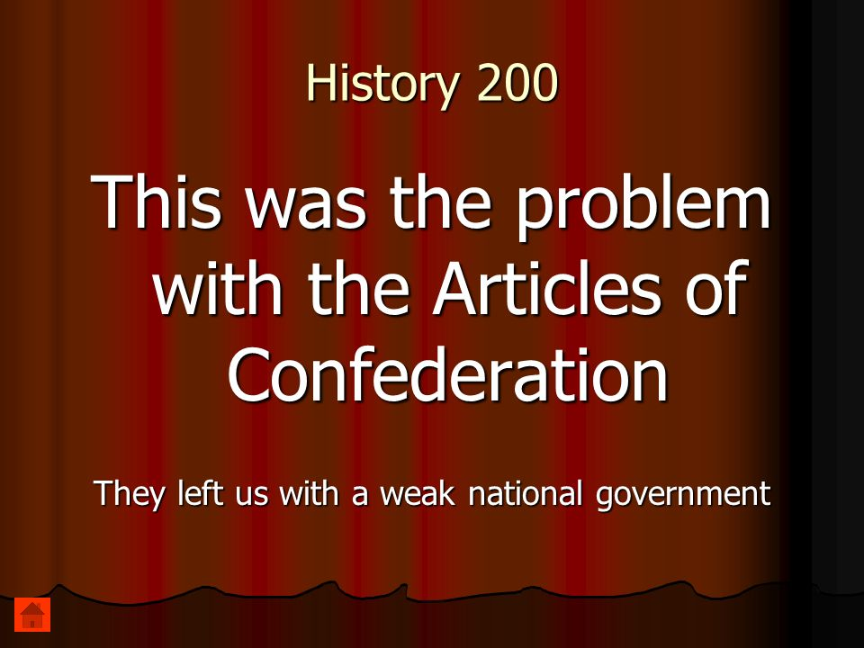 History 200 This was the problem with the Articles of Confederation They left us with a weak national government