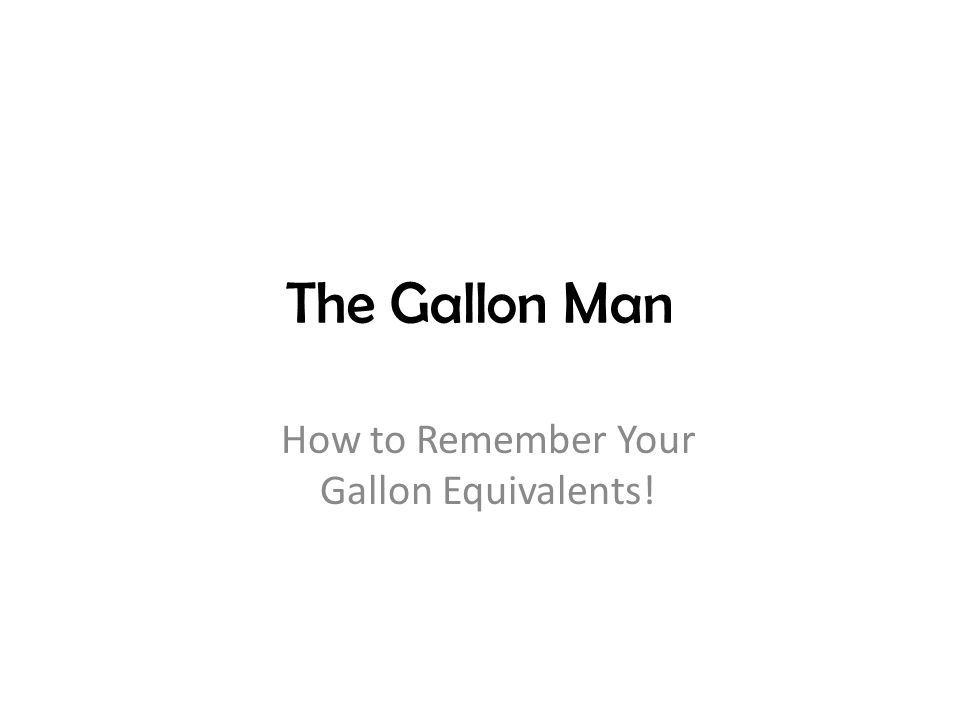 The Gallon Man How to Remember Your Gallon Equivalents!