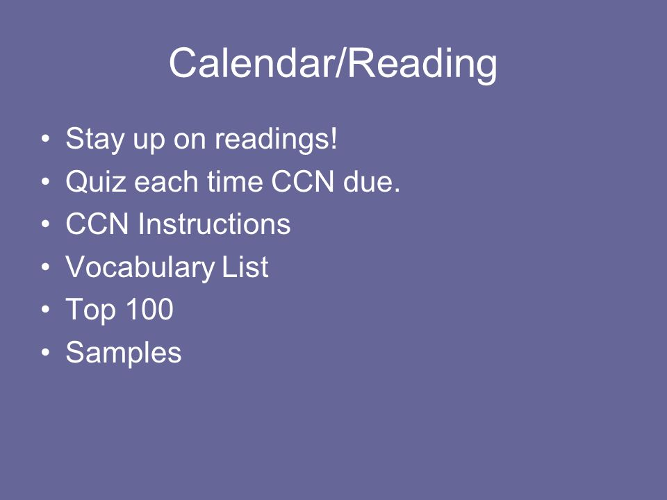 Calendar/Reading Stay up on readings! Quiz each time CCN due. CCN Instructions Vocabulary List Top 100 Samples