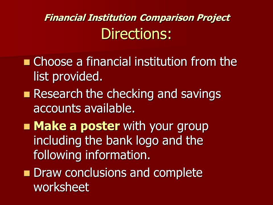 Financial Institution Comparison Project Directions: Choose a financial institution from the list provided. Choose a financial institution from the li