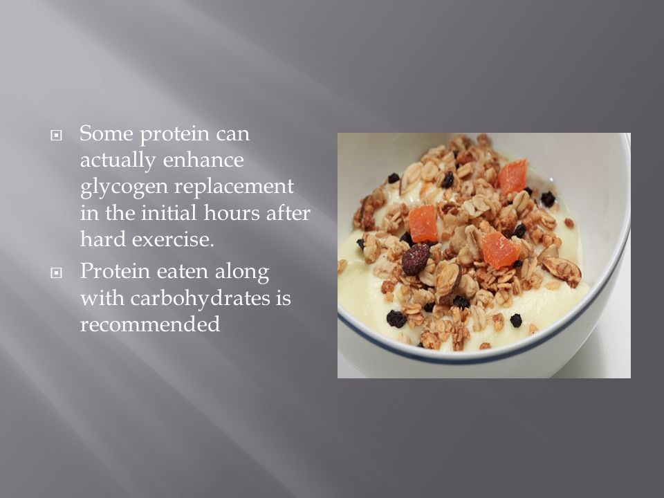 Some protein can actually enhance glycogen replacement in the initial hours after hard exercise.