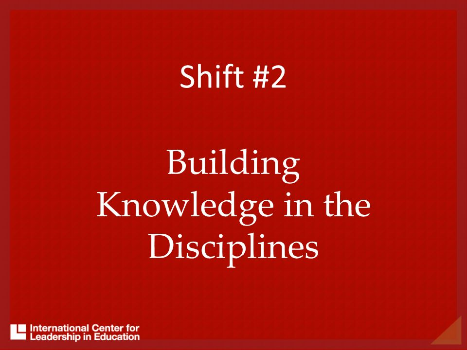 Shift #2 Building Knowledge in the Disciplines