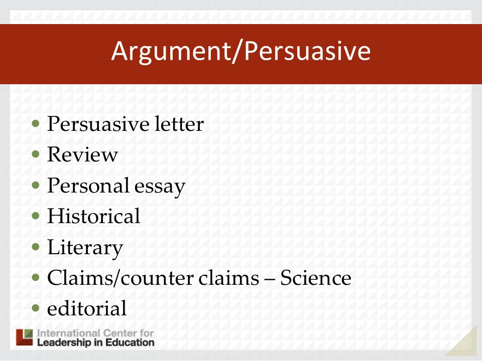 Argument/Persuasive Persuasive letter Review Personal essay Historical Literary Claims/counter claims – Science editorial