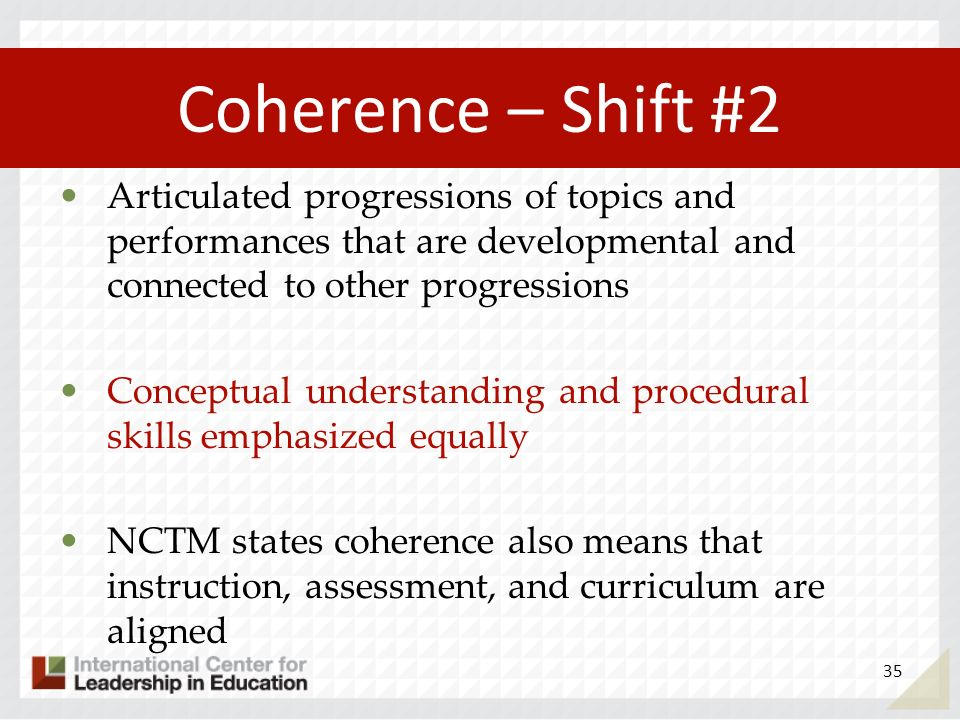 Coherence – Shift #2 Articulated progressions of topics and performances that are developmental and connected to other progressions Conceptual underst