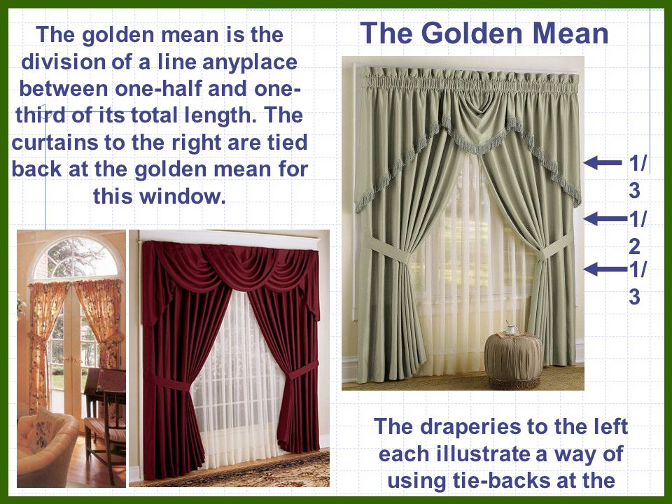 1/ 3 1/ 2 The golden mean is the division of a line anyplace between one-half and one- third of its total length. The curtains to the right are tied b