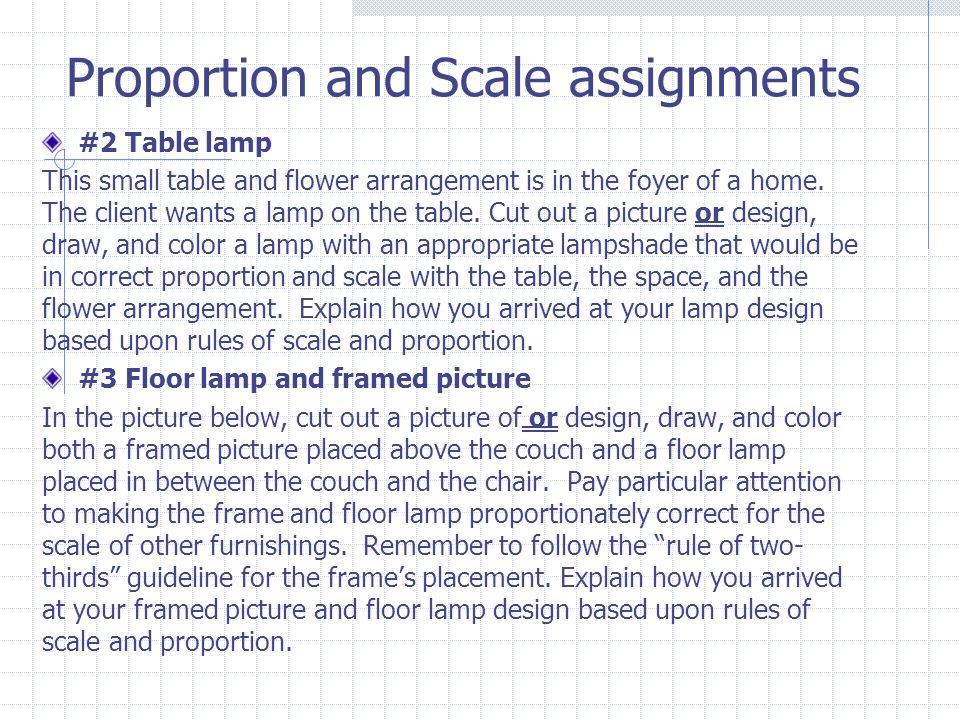 Proportion and Scale assignments #2 Table lamp This small table and flower arrangement is in the foyer of a home. The client wants a lamp on the table