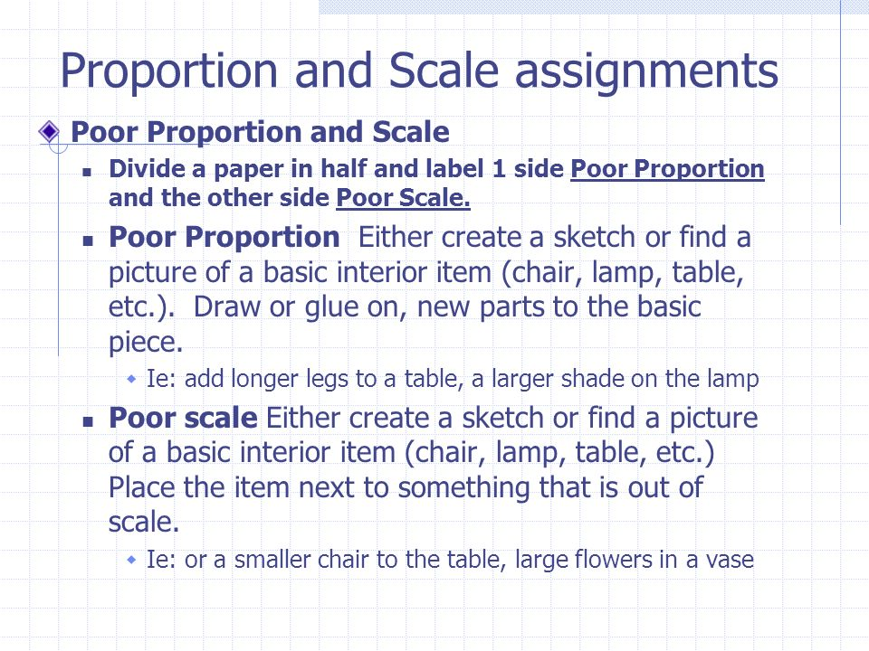 Proportion and Scale assignments Poor Proportion and Scale Divide a paper in half and label 1 side Poor Proportion and the other side Poor Scale. Poor