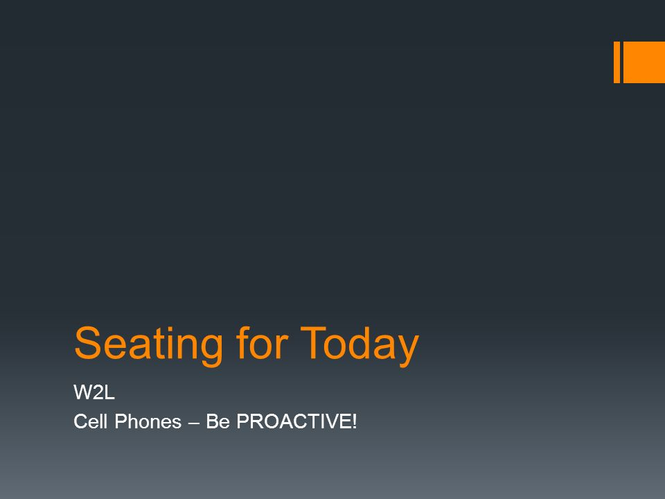 Seating for Today W2L Cell Phones – Be PROACTIVE!