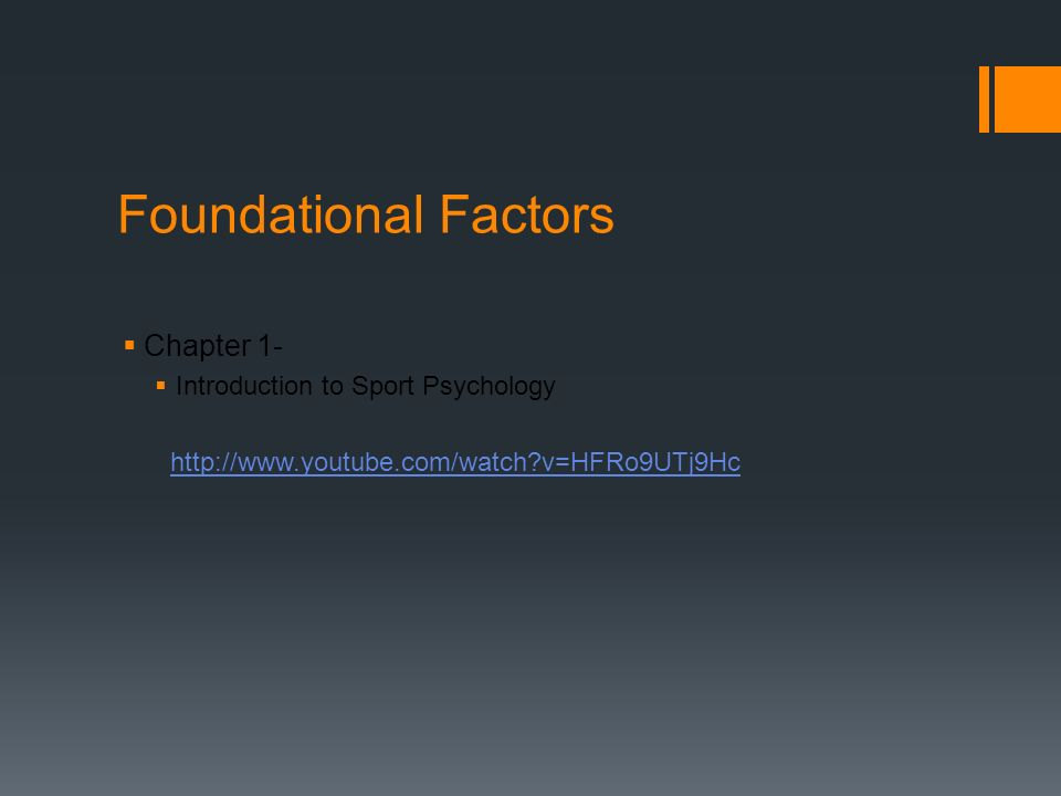Foundational Factors Chapter 1- Introduction to Sport Psychology http://www.youtube.com/watch v=HFRo9UTj9Hc