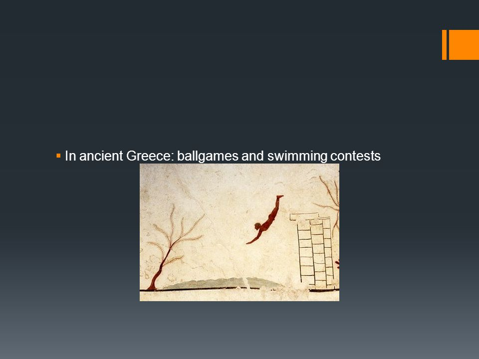 In ancient Greece: ballgames and swimming contests