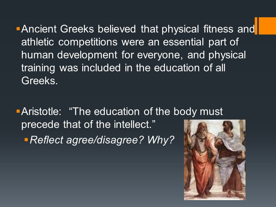 Ancient Greeks believed that physical fitness and athletic competitions were an essential part of human development for everyone, and physical trainin